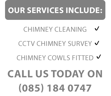 Our chimney services in Limerick City include:  - Chimney Cleaning - Chimney CCTV Surveys - Chimney Cowls Fitted  Call us on (085) 1840747